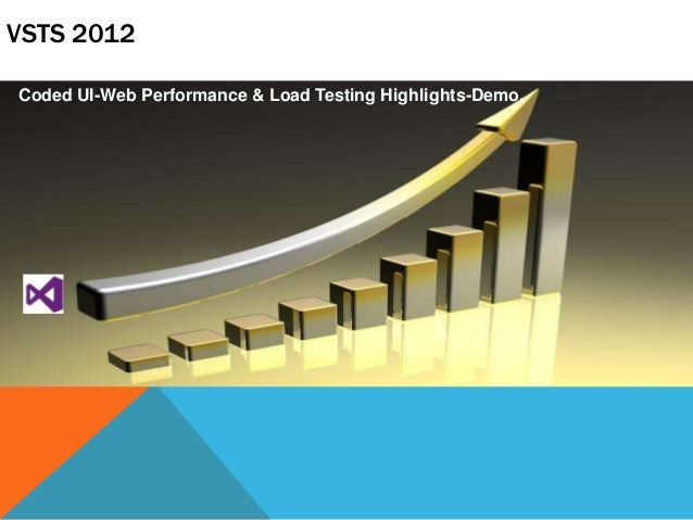 VSTS 2012 Coded UI-Web Performance & Load Testing Highlights-Demo.  December 8, 2013