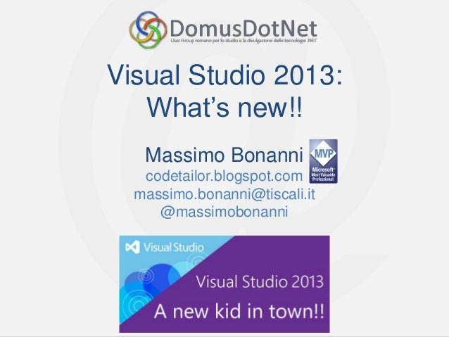 Visual Studio 2013: What's new!! Massimo Bonanni codetailor.blogspot.com massimo.bonanni@tiscali.it @massimobonanni