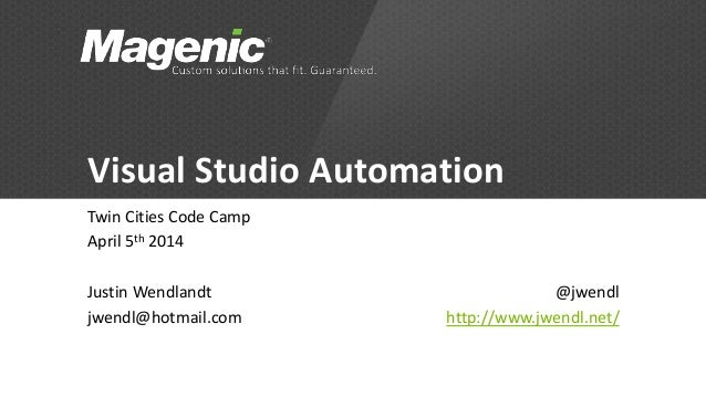 Visual Studio Automation Twin Cities Code Camp April 5th 2014 Justin Wendlandt jwendl@hotmail.com @jwendl http://www.jwend...