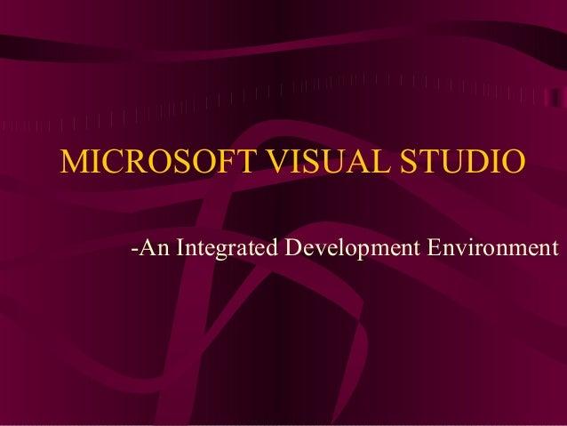 MICROSOFT VISUAL STUDIO   -An Integrated Development Environment