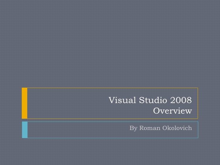 Visual Studio 2008           Overview     By Roman Okolovich