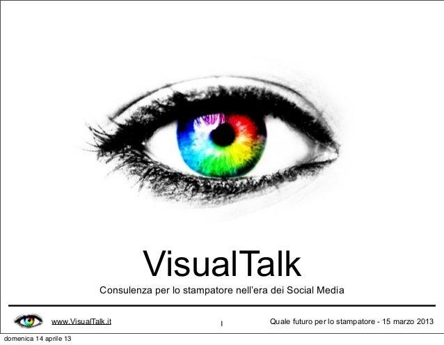 VisualTalk                           Consulenza per lo stampatore nell'era dei Social Media              www.VisualTalk.it...