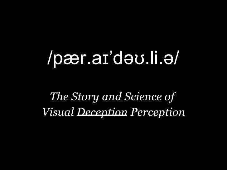 /pær.aɪ'dəʊ.li.ə/   The Story and Science of  Visual Deception Perception