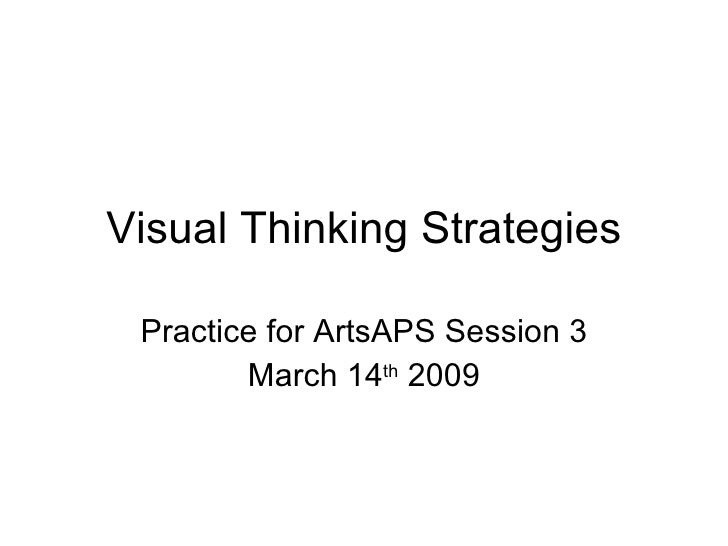 Visual Thinking Strategies Practice for ArtsAPS Session 3 March 14 th  2009