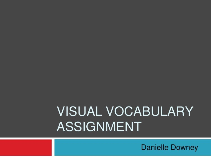 Visual vocabulary assignment<br />Danielle Downey<br />