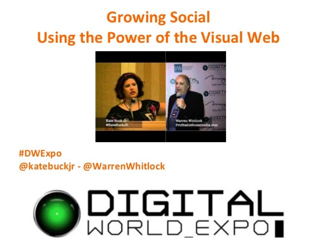 Growing Social   Using the Power of the Visual Web#DWExpo@katebuckjr - @WarrenWhitlock
