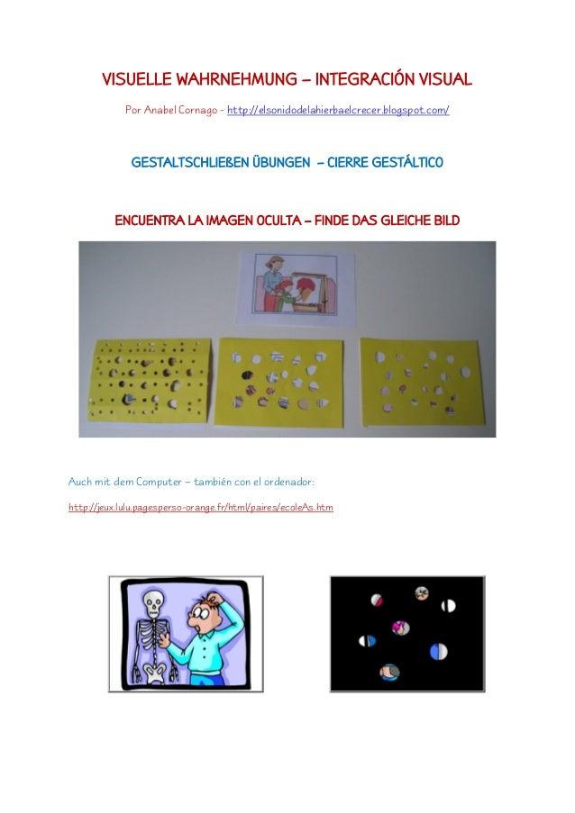 VISUELLE WAHRNEHMUNG – INTEGRACIÓN VISUAL Por Anabel Cornago - http://elsonidodelahierbaelcrecer.blogspot.com/ GESTALTSCHL...
