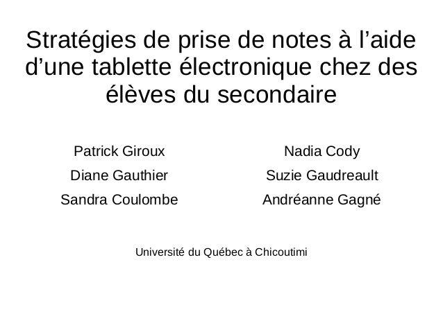 Stratégies de prise de notes à l'aide d'une tablette électronique chez des élèves du secondaire Patrick Giroux Diane Gauth...