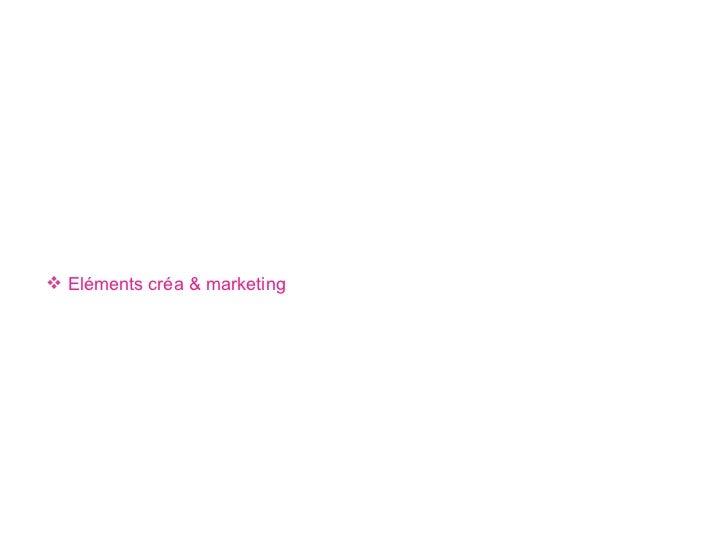 <ul><ul><li>Eléments créa & marketing </li></ul></ul>