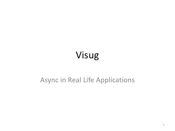 VisugAsync in Real Life Applications                                  1