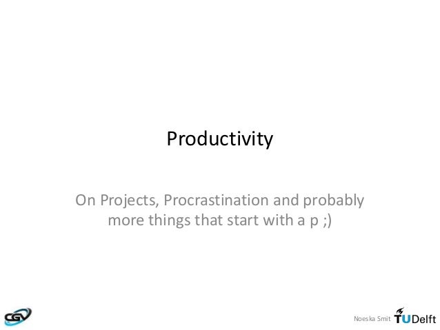 Noeska Smit Productivity On Projects, Procrastination and probably more things that start with a p ;)