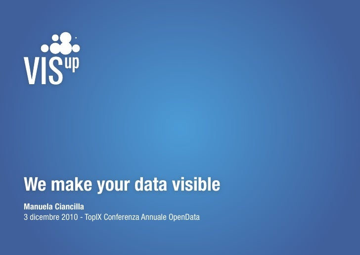We make yor data visible - TopIX Conference on Opendata