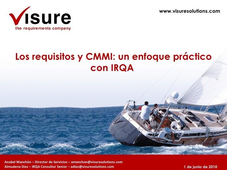 www.visuresolutions.com Los requisitos y CMMI: un enfoque práctico con IRQA  1 de junio de 2010 Anabel Manchón – Director ...