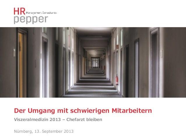 Der Umgang mit schwierigen Mitarbeitern Viszeralmedizin 2013 – Chefarzt bleiben Nürnberg, 13. September 2013