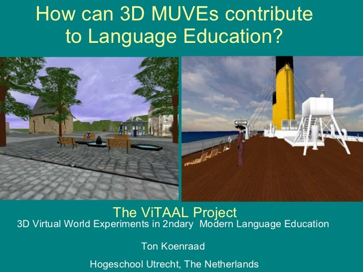 How can 3D MUVEs contribute to Language Education? The ViTAAL Project 3D Virtual World Experiments in 2ndary  Modern Langu...