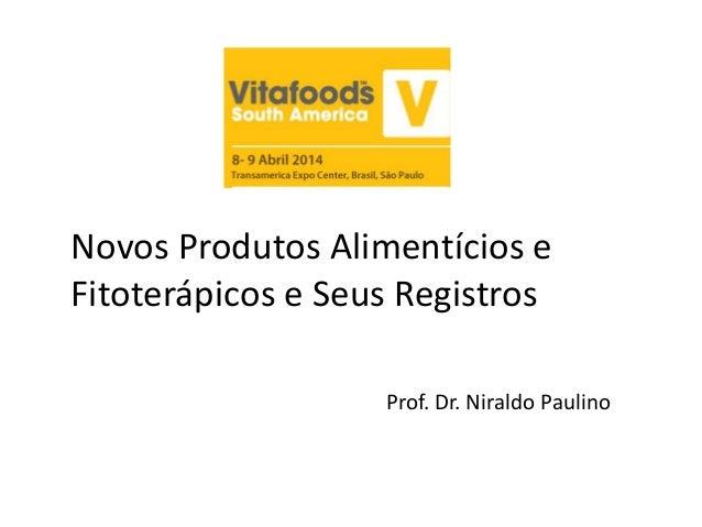 Novos Produtos Alimentícios e Fitoterápicos e Seus Registros Prof. Dr. Niraldo Paulino