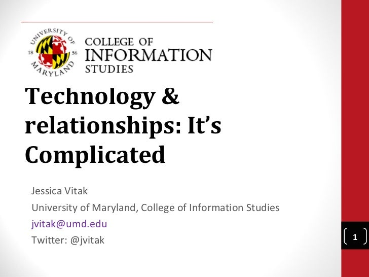 Technology &relationships: It'sComplicatedJessica VitakUniversity of Maryland, College of Information Studiesjvitak@umd.ed...