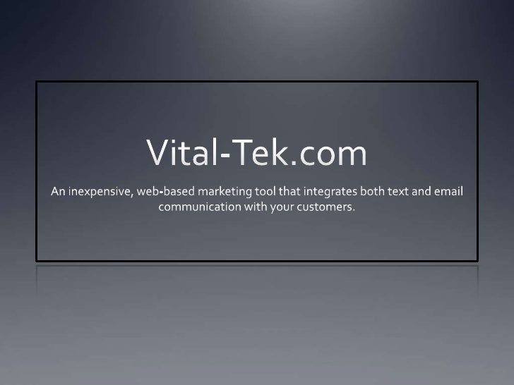 Vital-Tek.com An inexpensive, web-based marketing tool that integrates both text and email communication with your custome...