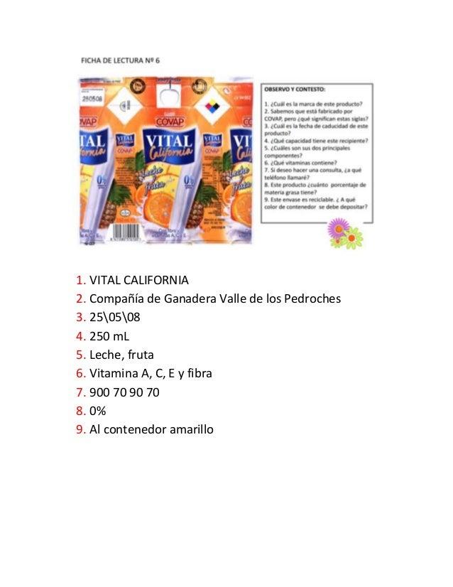 1. VITAL CALIFORNIA 2. Compañía de Ganadera Valle de los Pedroches 3. 250508 4. 250 mL 5. Leche, fruta 6. Vitamina A, C, E...