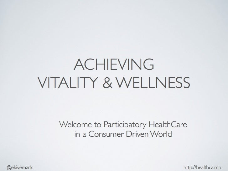 Vitality and Wellness - The Era of Participatory HealthCare in a Consumer-Driven World