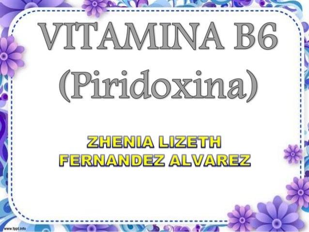un grupo de tres compuestos químicos: 1.Piridoxina (piridoxol), 2.Piridoxal, 3.Piridoxamina. Forma activa de la piridoxina...