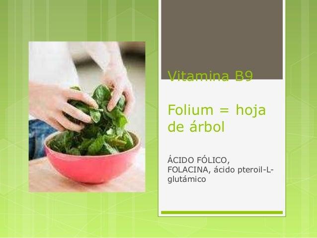 Vitamina B9 Folium = hoja de árbol ÁCIDO FÓLICO, FOLACINA, ácido pteroil-L- glutámico