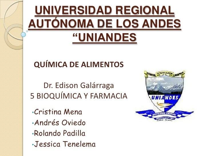 """UNIVERSIDAD REGIONAL AUTÓNOMA DE LOS ANDES""""UNIANDES<br />QUÍMICA DE ALIMENTOS<br />Dr. Edison Galárraga<br />5 BIOQUÍMICA ..."""