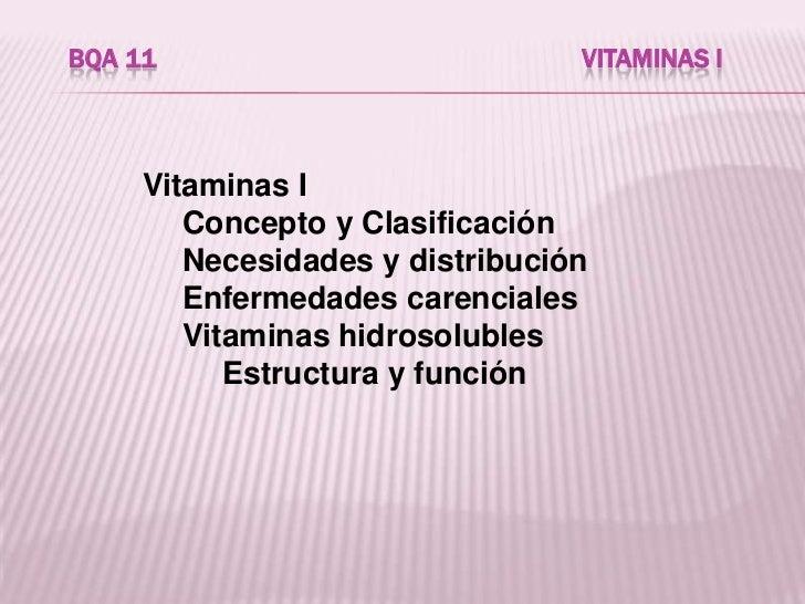 BQA 11                           VITAMINAS I         Vitaminas I         Concepto y Clasificación         Necesidades y di...