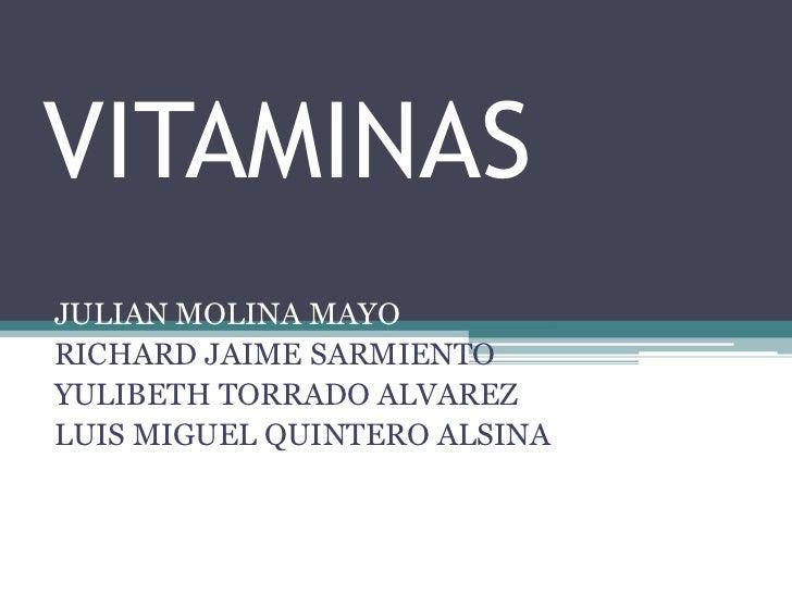 VITAMINASJULIAN MOLINA MAYORICHARD JAIME SARMIENTOYULIBETH TORRADO ALVAREZLUIS MIGUEL QUINTERO ALSINA