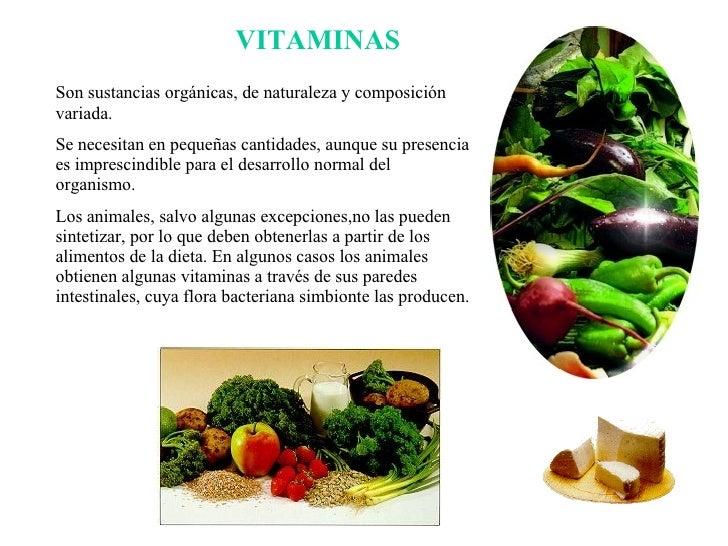 VITAMINAS Son sustancias orgánicas, de naturaleza y composición variada. Se necesitan en pequeñas cantidades, aunque su pr...