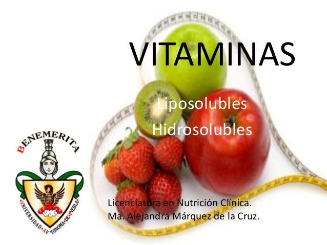 VITAMINAS         Liposolubles         HidrosolublesLicenciatura en Nutrición Clínica.Ma. Alejandra Márquez de la Cruz.