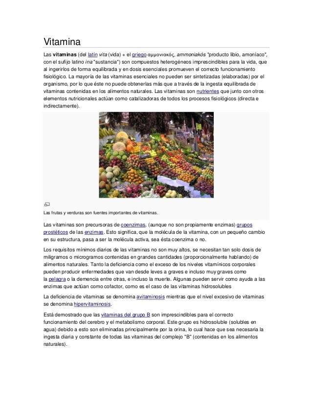 """VitaminaLas vitaminas (del latín vita (vida) + el griego αμμονιακός, ammoniakós """"producto libio, amoníaco"""",con el sufijo l..."""