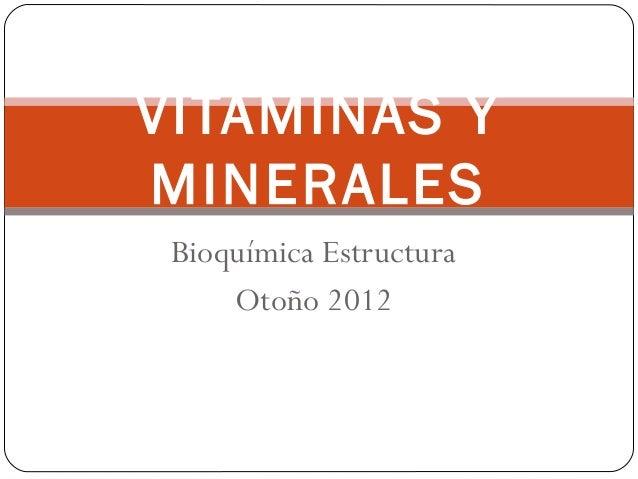 Bioquímica EstructuraOtoño 2012VITAMINAS YMINERALES