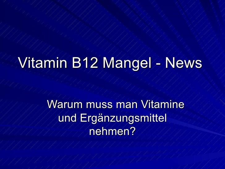 Vitamin B12 Mangel - News Warum muss man Vitamine und Ergänzungsmittel nehmen?