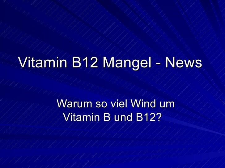 Vitamin B12 Mangel - News Warum so viel Wind um Vitamin B und B12?