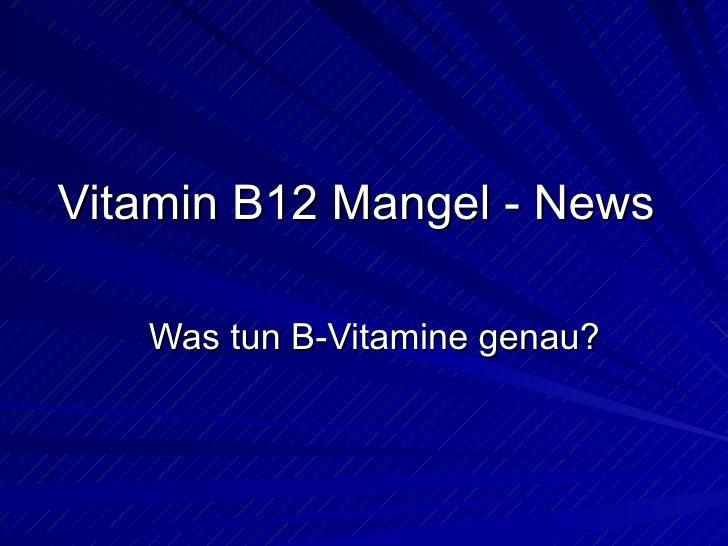 Vitamin B12 Mangel - News Was tun B-Vitamine genau?