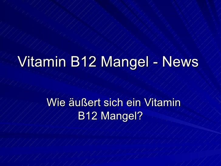 Vitamin B12 Mangel - News Wie äußert sich ein Vitamin B12 Mangel?