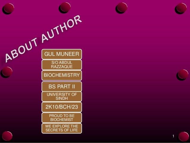 GUL MUNEER S/O ABDUL RAZZAQUE  BIOCHEMISTRY  BS PART II UNIVERSITY OF SINDH  2K10/BCH/23 PROUD TO BE BIOCHEMIST WE EXPLORE...