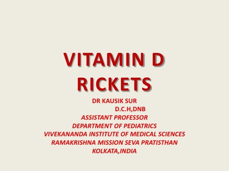 VITAMIN DRICKETS<br />DR KAUSIK SUR<br />                    D.C.H,DNB<br />ASSISTANT PROFESSOR<br />DEPARTMENT OF PEDIATR...