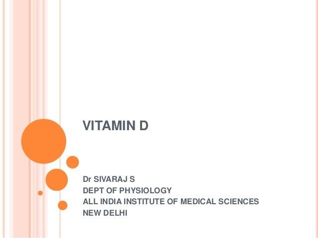 VITAMIN DDr SIVARAJ SDEPT OF PHYSIOLOGYALL INDIA INSTITUTE OF MEDICAL SCIENCESNEW DELHI