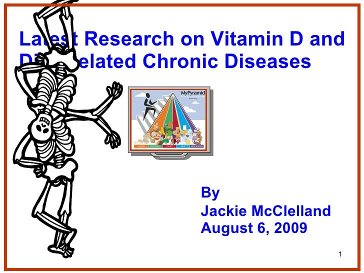 Latest Research on Vitamin D and Diet-Related Chronic Diseases By Jackie McClelland August 6, 2009
