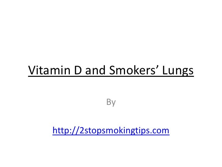 Vitamin D and Smokers' Lungs                By    http://2stopsmokingtips.com