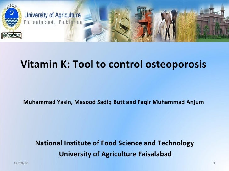 Vitamin K: Tool to control osteoporosis Muhammad Yasin, Masood Sadiq Butt and Faqir Muhammad Anjum National Institute of F...