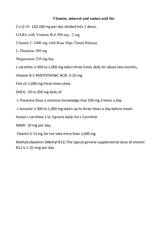 Vitamin, mineral and amino acid list Co Q-10 120-200 mg per day divided into 2 doses. GABA with Vitamin B-6 500 mg / 2 mg ...