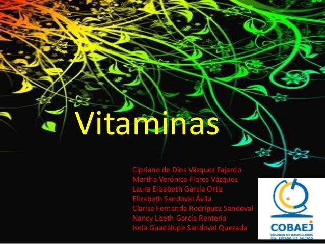 VitaminasCipriano de Dios Vázquez FajardoMartha Verónica Flores VázquezLaura Elizabeth García OrtizElizabeth Sandoval Ávil...