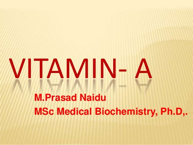 VITAMIN- A M.Prasad Naidu MSc Medical Biochemistry, Ph.D,.