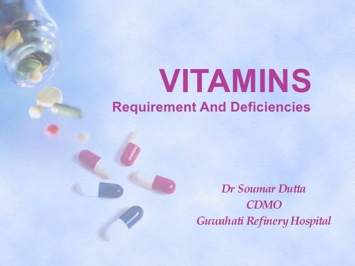 VITAMINS Requirement And Deficiencies Dr Soumar Dutta CDMO Guwahati Refinery Hospital