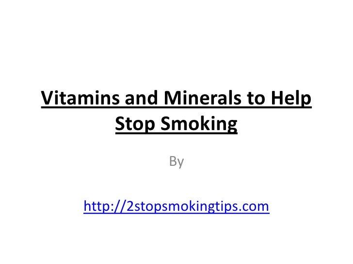 Vitamins and Minerals to Help       Stop Smoking                By    http://2stopsmokingtips.com
