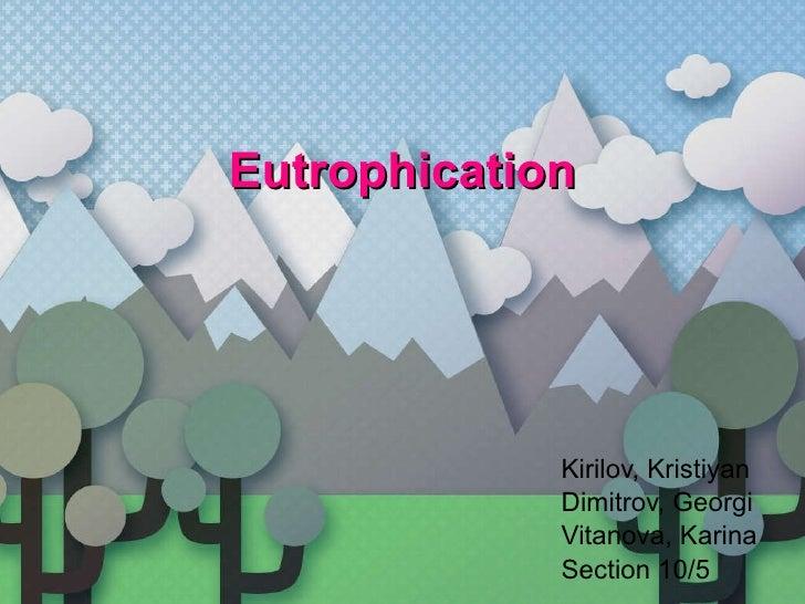Eutrophication Kirilov, Kristiyan Dimitrov, Georgi Vitanova, Karina Section 10/5