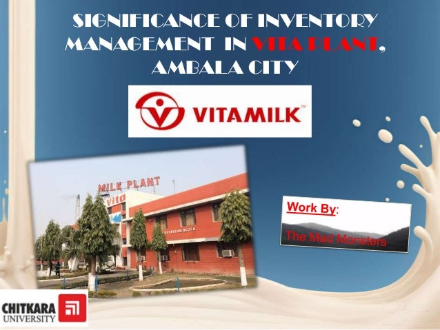 SIGNIFICANCE OF INVENTORY MANAGEMENT  IN VITA MILK PLANT, AMBALA CITY, HARYANA